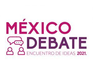 México debate, encuentro de ideas 2021